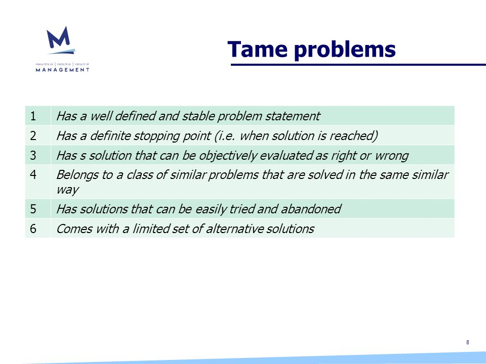 8 Tame problems 1Has a well defined and stable problem statement 2Has a definite stopping point (i.e.