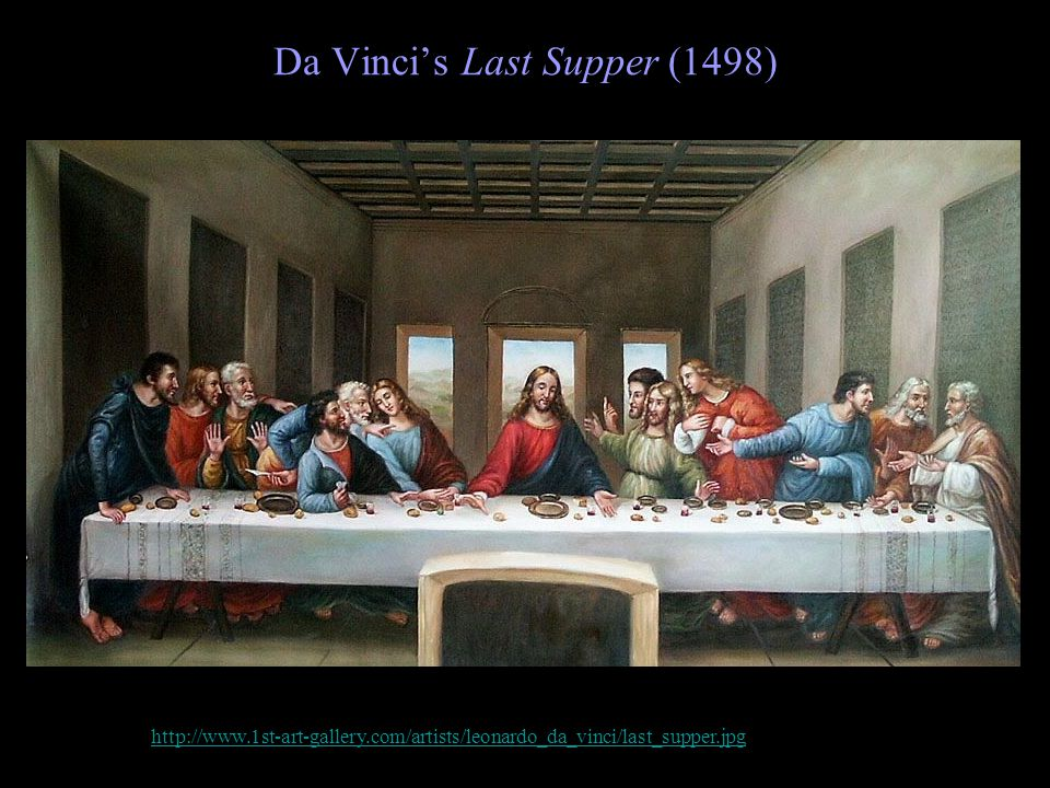 Da Vinci's Last Supper (1498) http://www.1st-art-gallery.com/artists/leonardo_da_vinci/last_supper.jpg