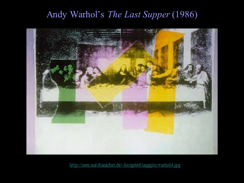 Andy Warhol's The Last Supper (1986) http://user.uni-frankfurt.de/~borgsted/iaggpix/warhol4.jpg