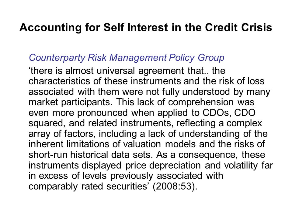 Accounting for Self Interest in the Credit Crisis Counterparty Risk Management Policy Group 'there is almost universal agreement that..