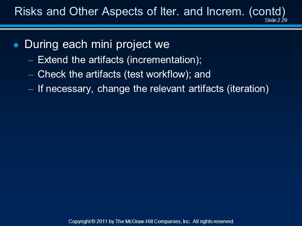 Slide 2.29 Copyright © 2011 by The McGraw-Hill Companies, Inc. All rights reserved. Risks and Other Aspects of Iter. and Increm. (contd) l During each