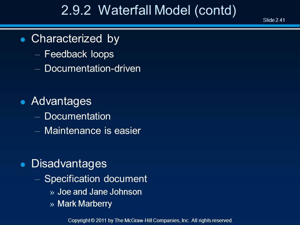Slide 2.41 Copyright © 2011 by The McGraw-Hill Companies, Inc. All rights reserved. 2.9.2 Waterfall Model (contd) l Characterized by – Feedback loops