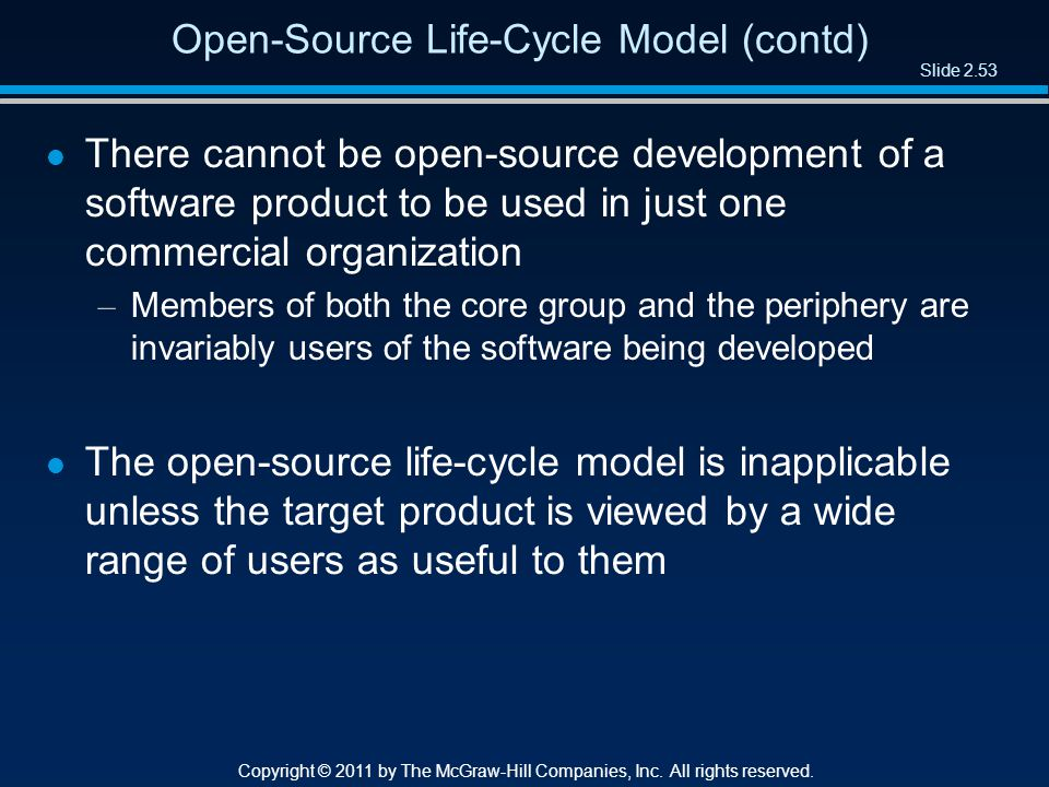 Slide 2.53 Copyright © 2011 by The McGraw-Hill Companies, Inc. All rights reserved. Open-Source Life-Cycle Model (contd) l There cannot be open-source