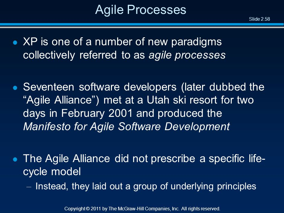 Slide 2.58 Copyright © 2011 by The McGraw-Hill Companies, Inc. All rights reserved. Agile Processes l XP is one of a number of new paradigms collectiv