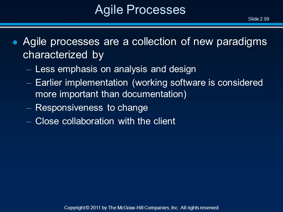 Slide 2.59 Copyright © 2011 by The McGraw-Hill Companies, Inc. All rights reserved. Agile Processes l Agile processes are a collection of new paradigm