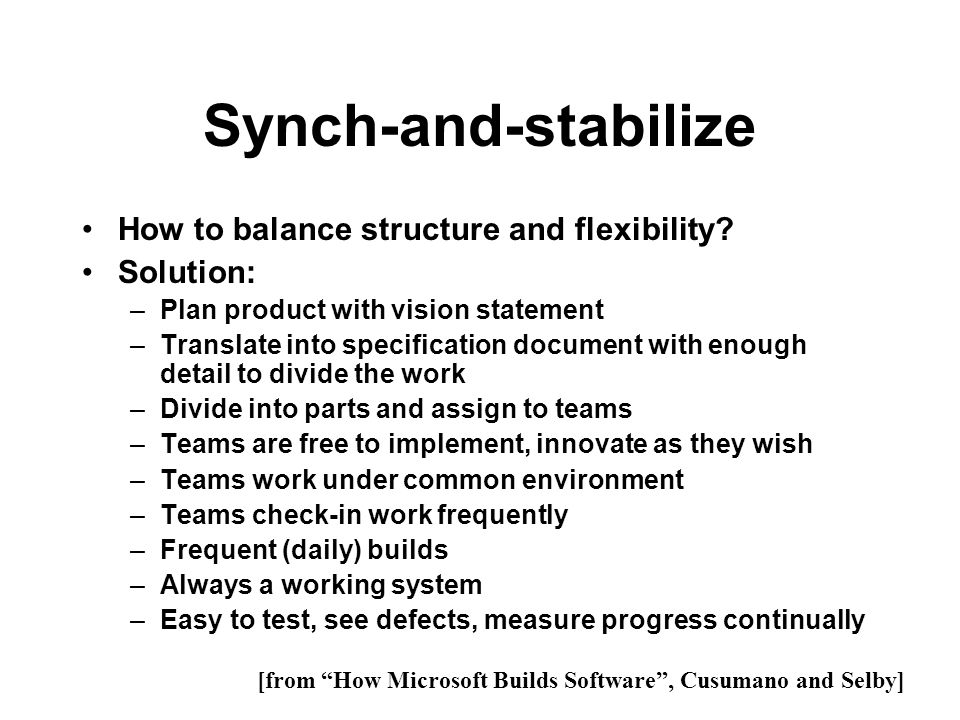 Synch-and-stabilize How to balance structure and flexibility? Solution: –Plan product with vision statement –Translate into specification document wit