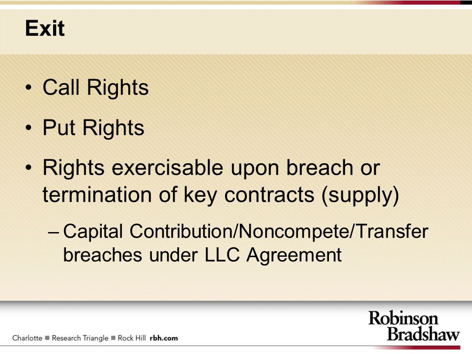Exit Call Rights Put Rights Rights exercisable upon breach or termination of key contracts (supply) –Capital Contribution/Noncompete/Transfer breaches