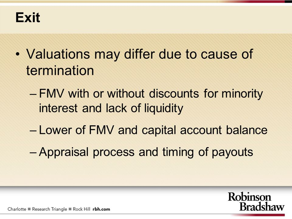 Exit Valuations may differ due to cause of termination –FMV with or without discounts for minority interest and lack of liquidity –Lower of FMV and ca