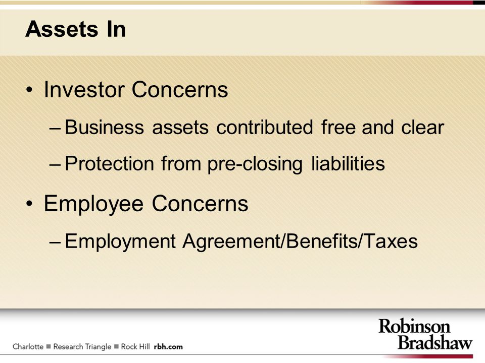 Assets In Investor Concerns –Business assets contributed free and clear –Protection from pre-closing liabilities Employee Concerns –Employment Agreeme