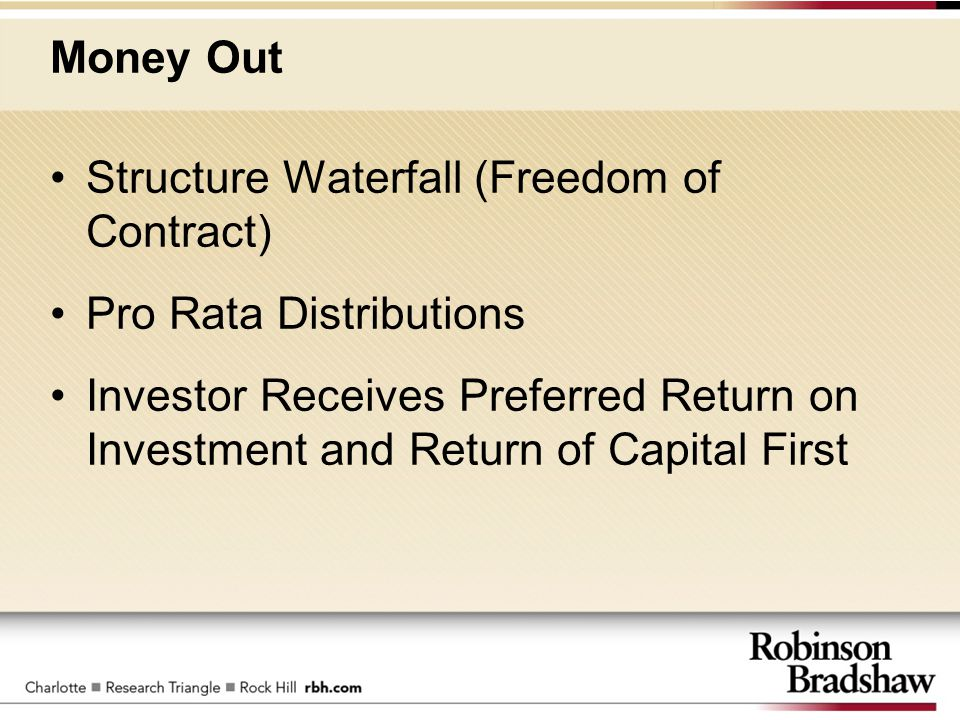 Money Out Structure Waterfall (Freedom of Contract) Pro Rata Distributions Investor Receives Preferred Return on Investment and Return of Capital Firs