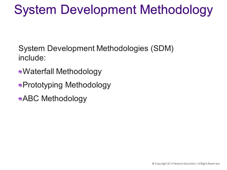System Development Methodologies (SDM) include: Waterfall Methodology Prototyping Methodology ABC Methodology System Development Methodology © Copyrig