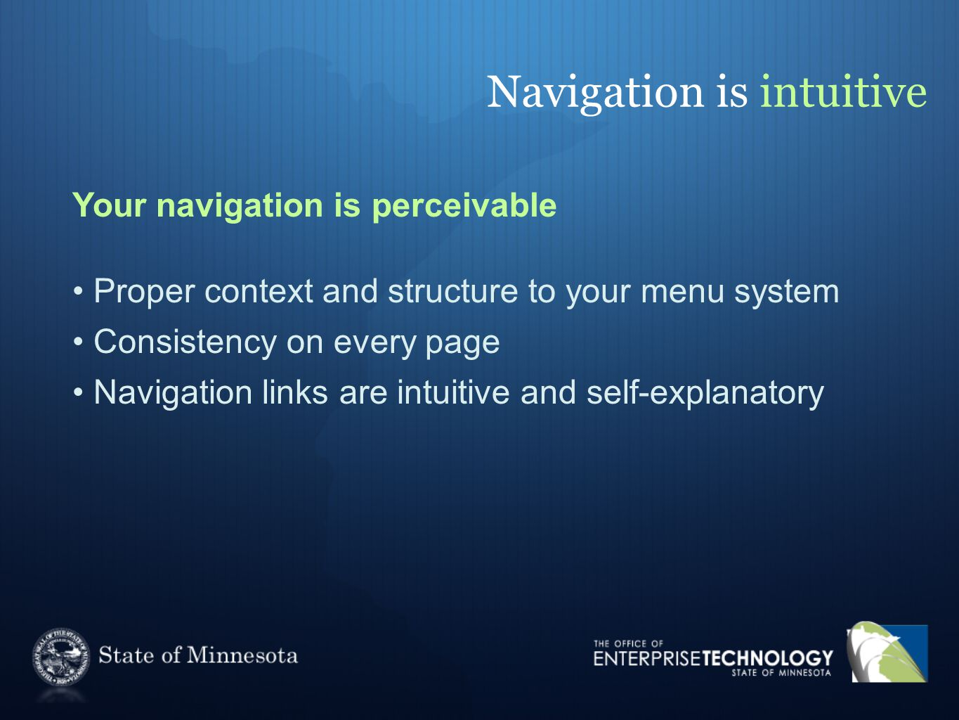 Navigation is intuitive Your navigation is perceivable Proper context and structure to your menu system Consistency on every page Navigation links are
