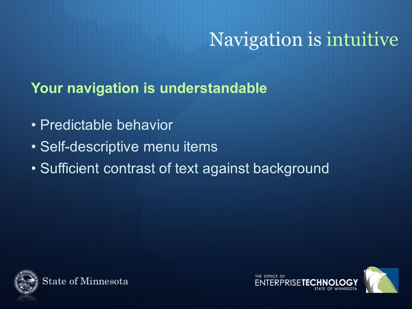 Navigation is intuitive Your navigation is understandable Predictable behavior Self-descriptive menu items Sufficient contrast of text against background