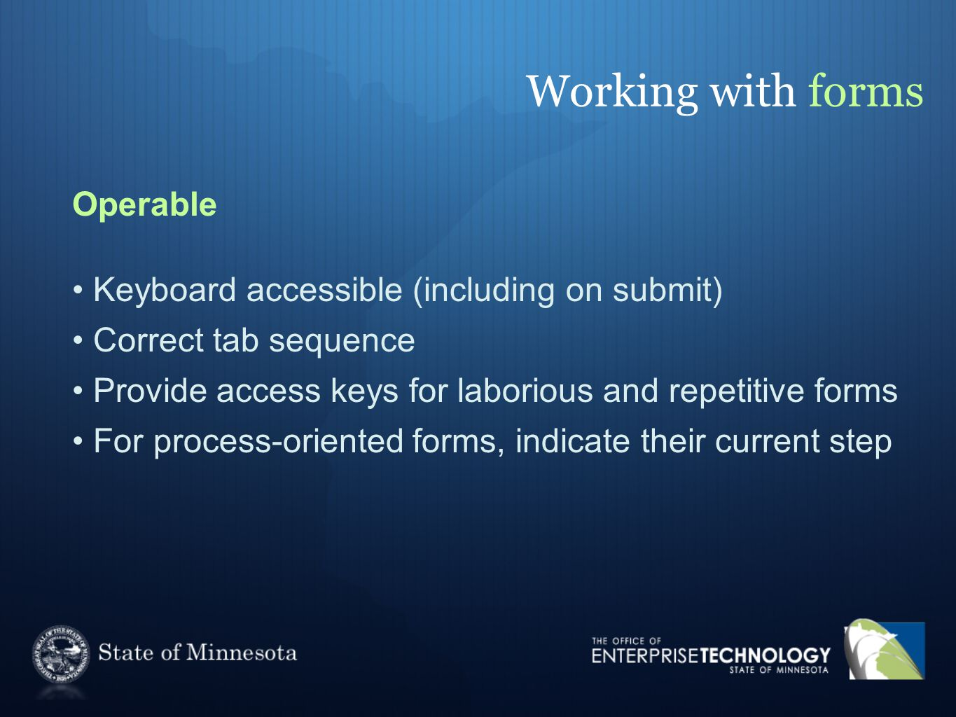 Working with forms Operable Keyboard accessible (including on submit) Correct tab sequence Provide access keys for laborious and repetitive forms For