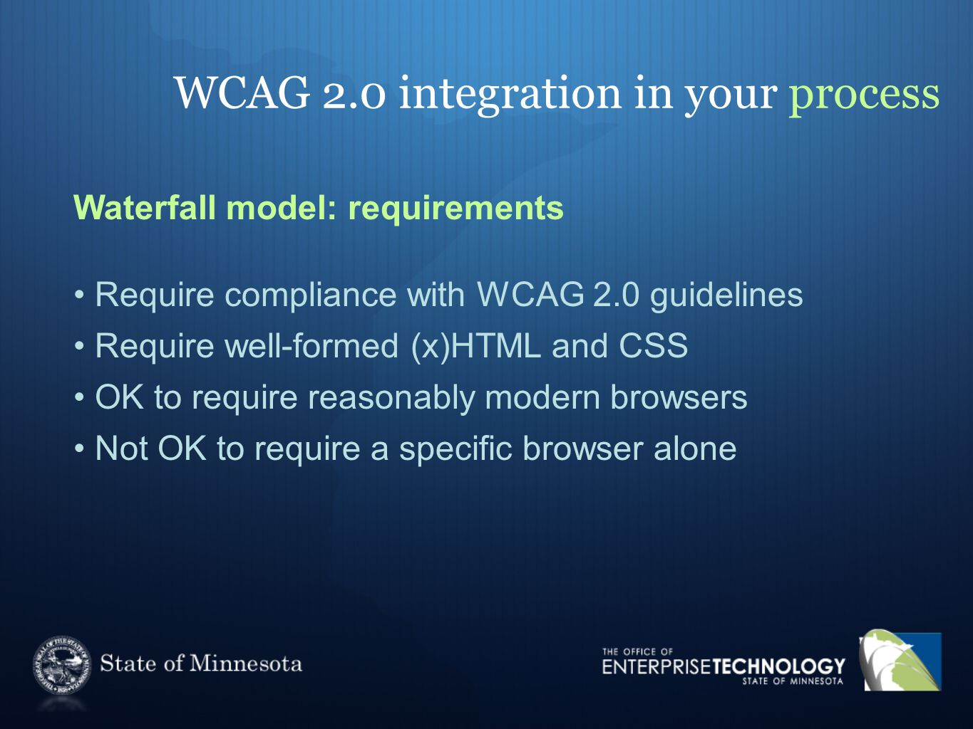 WCAG 2.0 integration in your process Waterfall model: requirements Require compliance with WCAG 2.0 guidelines Require well-formed (x)HTML and CSS OK