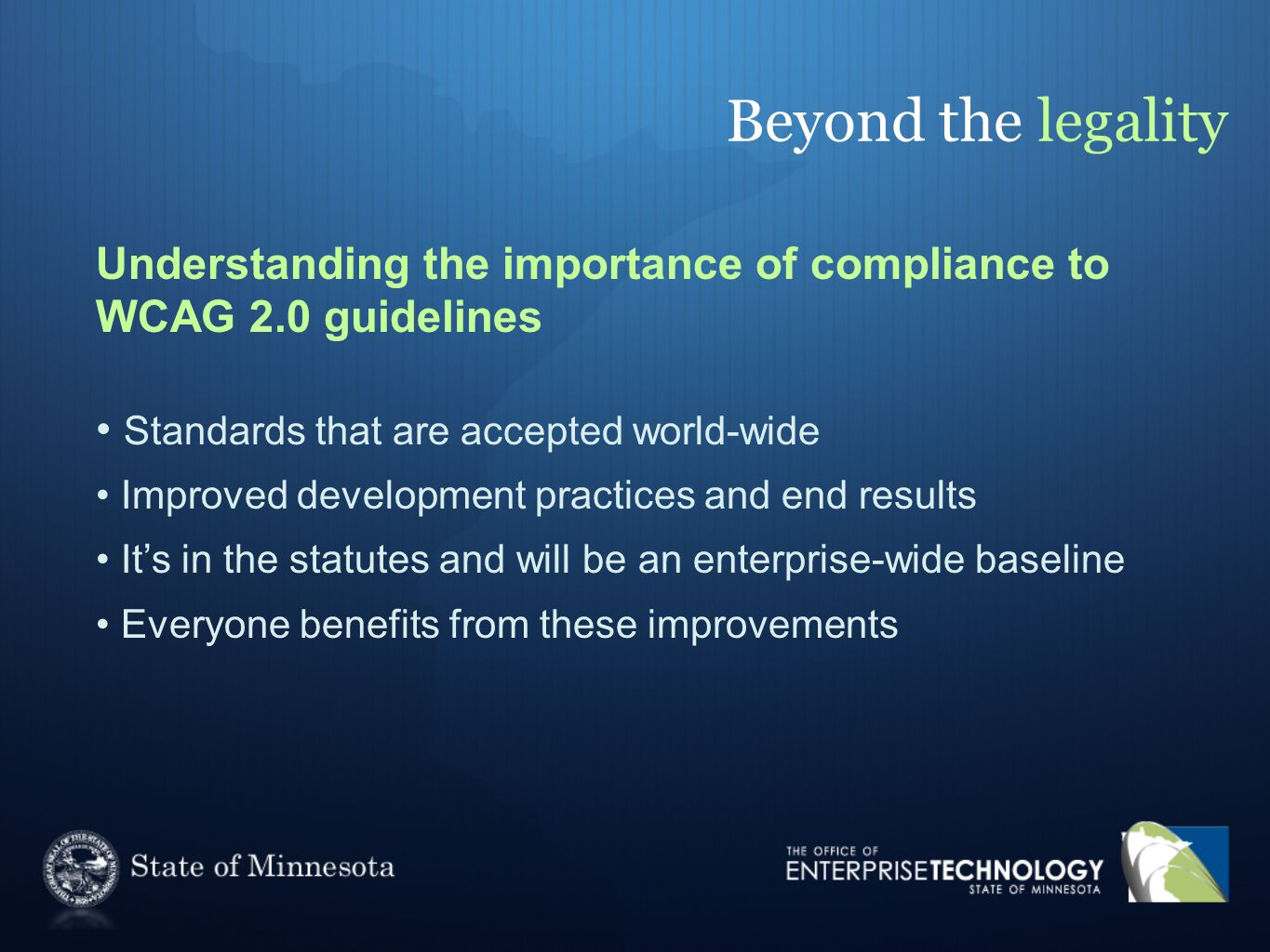 Beyond the legality Understanding the importance of compliance to WCAG 2.0 guidelines Standards that are accepted world-wide Improved development prac