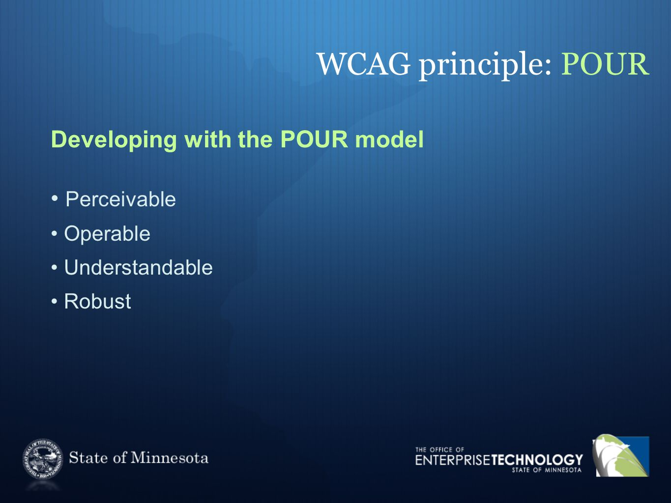 WCAG principle: POUR Developing with the POUR model Perceivable Operable Understandable Robust