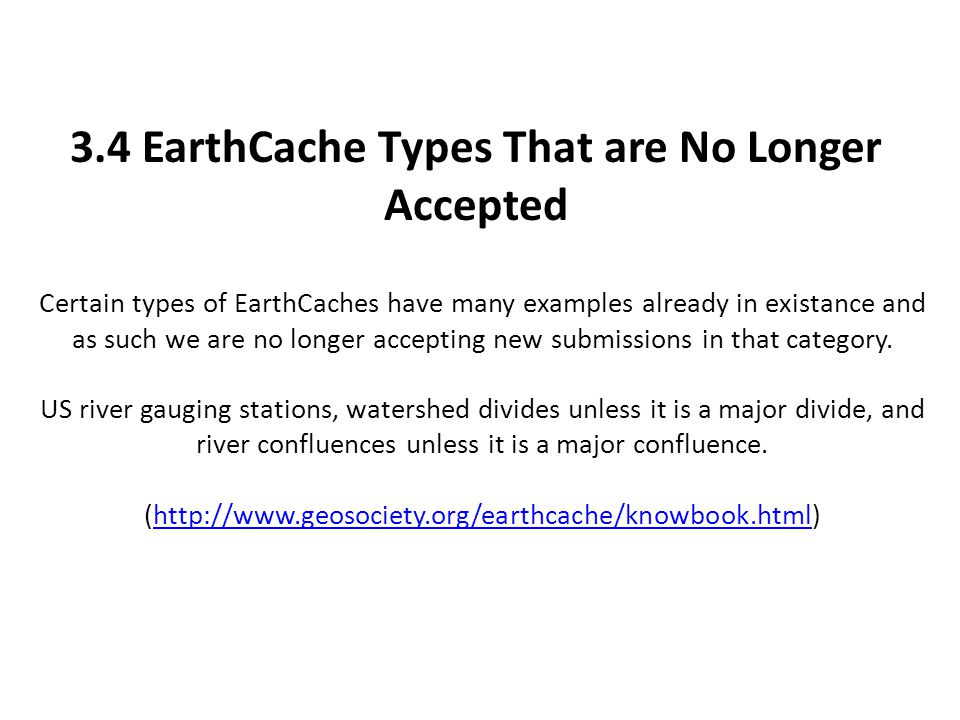 3.4 EarthCache Types That are No Longer Accepted Certain types of EarthCaches have many examples already in existance and as such we are no longer acc