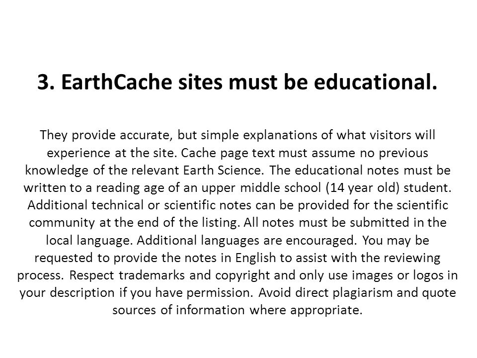 3. EarthCache sites must be educational. They provide accurate, but simple explanations of what visitors will experience at the site. Cache page text