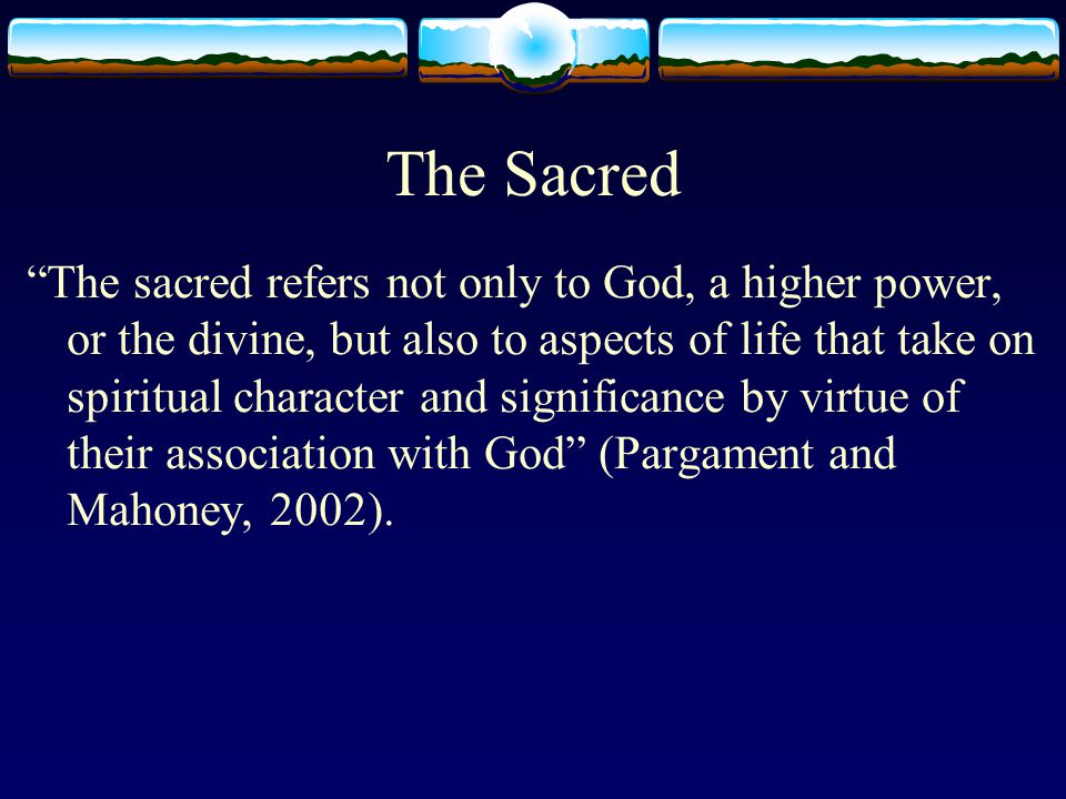 The Varieties of the Sacred By sacred things one must not understand simply those personal beings which are called Gods or spirits; a rock, a tree, a spring, a pebble, a piece of wood, a house, in a word, anything can be sacred (Durkheim, 1915, p.