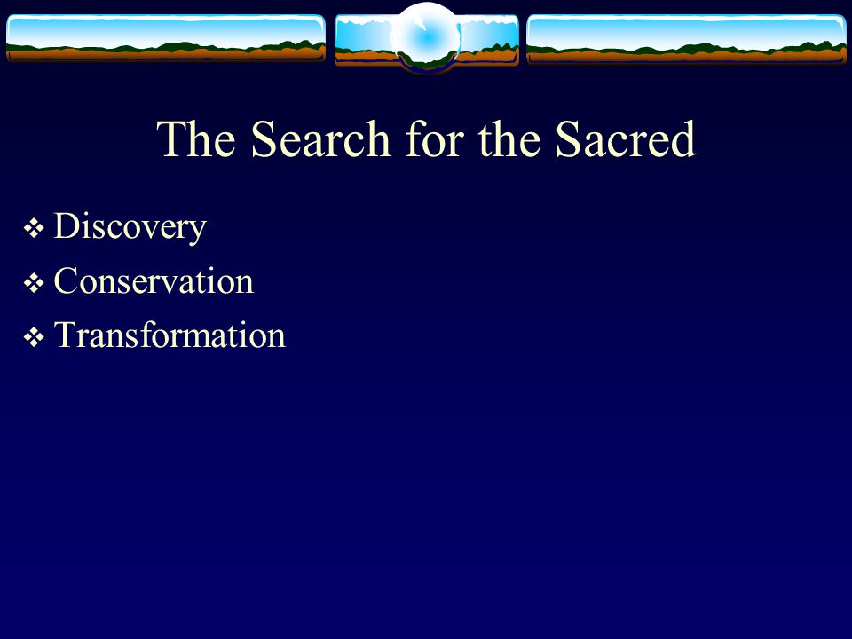 The Search for the Sacred  Discovery  Conservation  Transformation