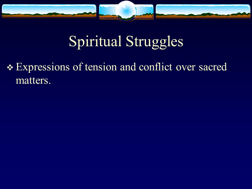 Spiritual Struggles and Growth  College students who reported that they had experienced a sacred violation (i.e., desecration) in a romantic relationship also reported more growth following the trauma (e.g., new priorities in life, greater self-reliance, more closeness to God, enhanced spirituality).