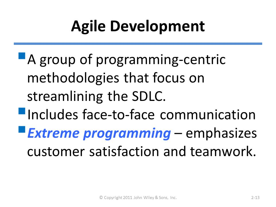 Agile Development  A group of programming-centric methodologies that focus on streamlining the SDLC.