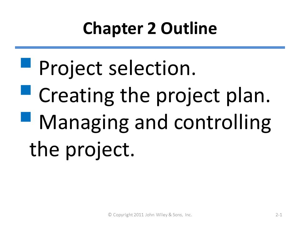 Chapter 2 Outline  Project selection. Creating the project plan.
