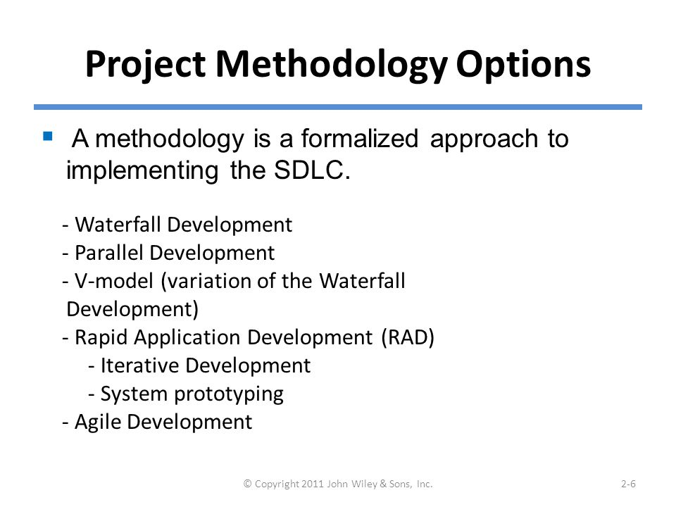 Project Methodology Options  A methodology is a formalized approach to implementing the SDLC.