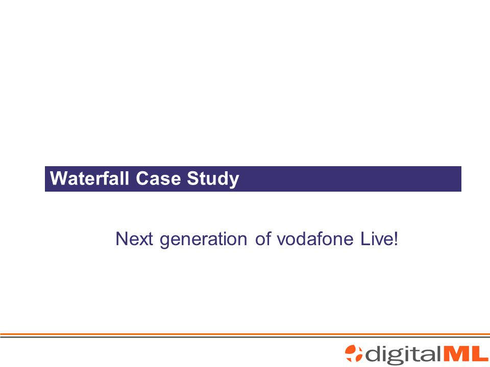 Waterfall Case Study Next generation of vodafone Live!