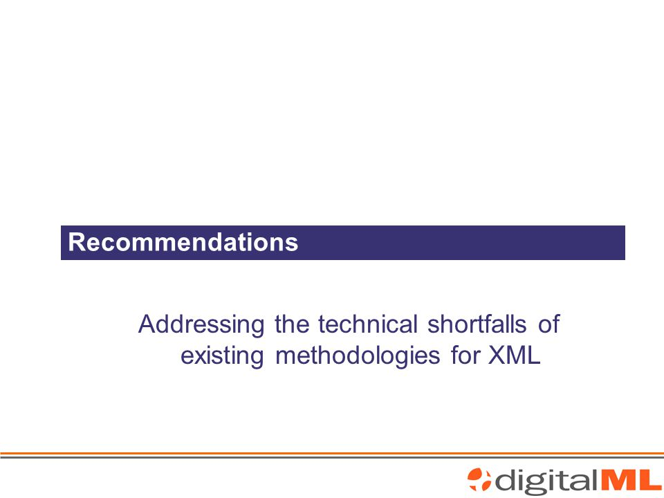 Recommendations Addressing the technical shortfalls of existing methodologies for XML