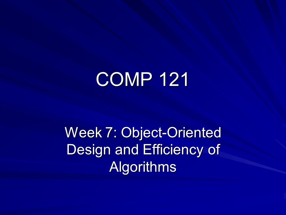 COMP 121 Week 7: Object-Oriented Design and Efficiency of Algorithms