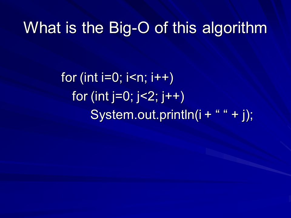 What is the Big-O of this algorithm for (int i=0; i<n; i++) for (int j=0; j<2; j++) System.out.println(i + + j);