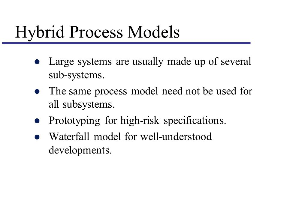 Hybrid Process Models l Large systems are usually made up of several sub-systems.