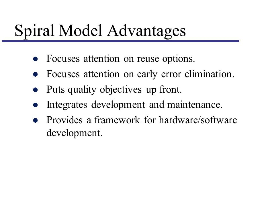 Spiral Model Advantages l Focuses attention on reuse options.