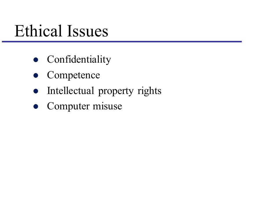 Ethical Issues l Confidentiality l Competence l Intellectual property rights l Computer misuse