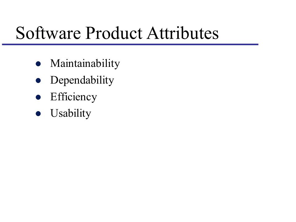 Software Product Attributes l Maintainability l Dependability l Efficiency l Usability