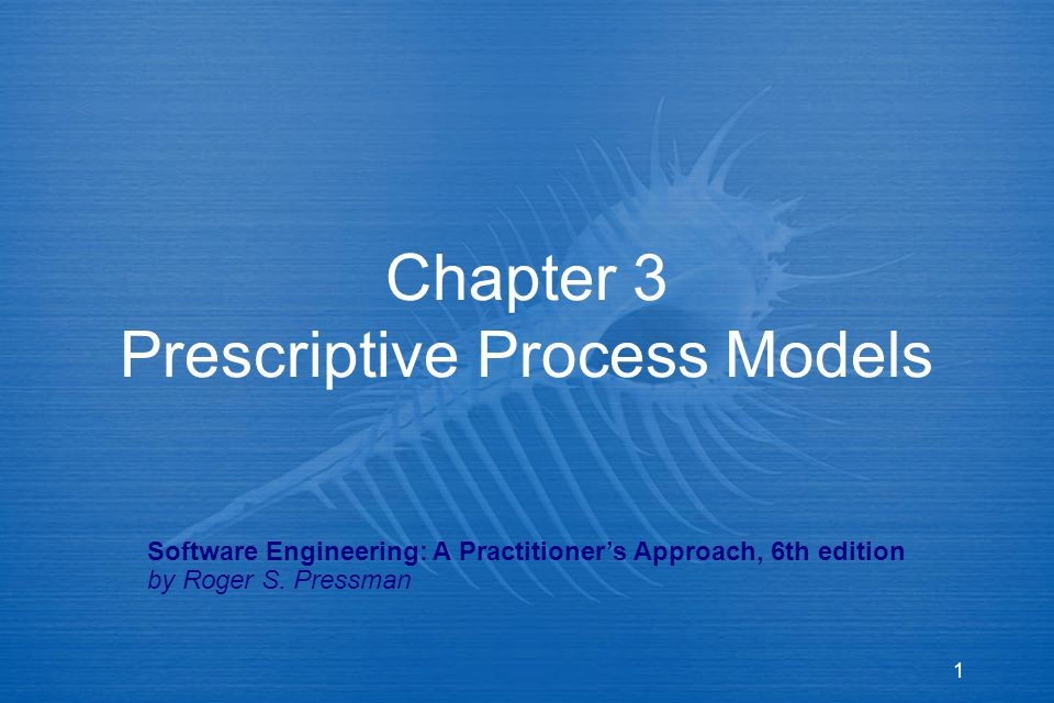 1 Chapter 3 Prescriptive Process Models Software Engineering: A Practitioner's Approach, 6th edition by Roger S. Pressman