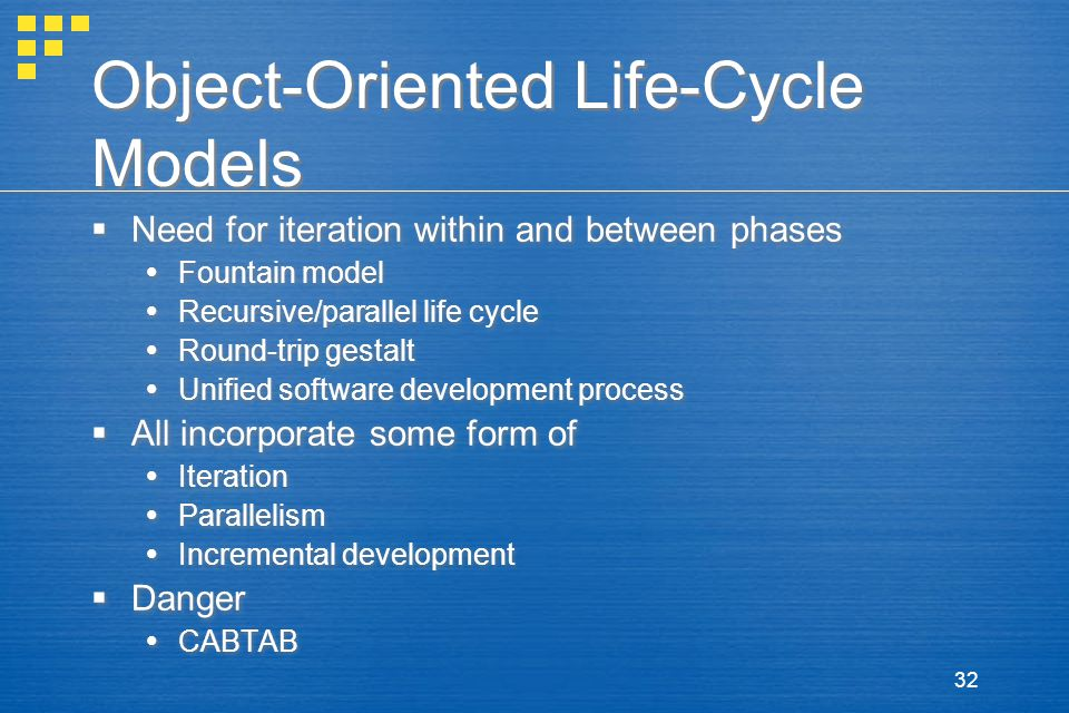 32 Object-Oriented Life-Cycle Models  Need for iteration within and between phases  Fountain model  Recursive/parallel life cycle  Round-trip gest
