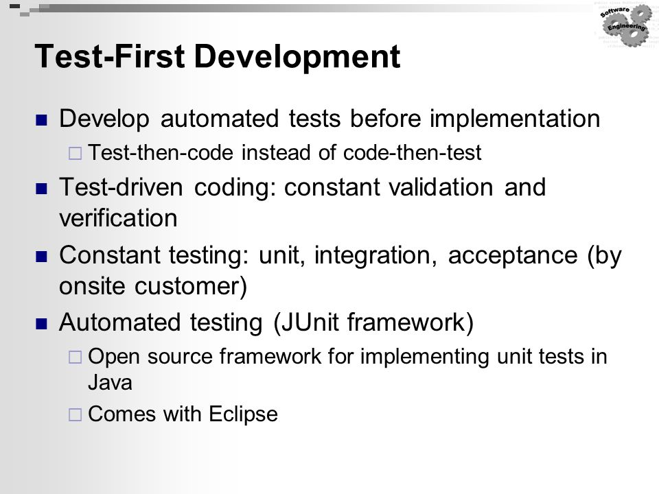 Test-First Development Develop automated tests before implementation  Test-then-code instead of code-then-test Test-driven coding: constant validatio