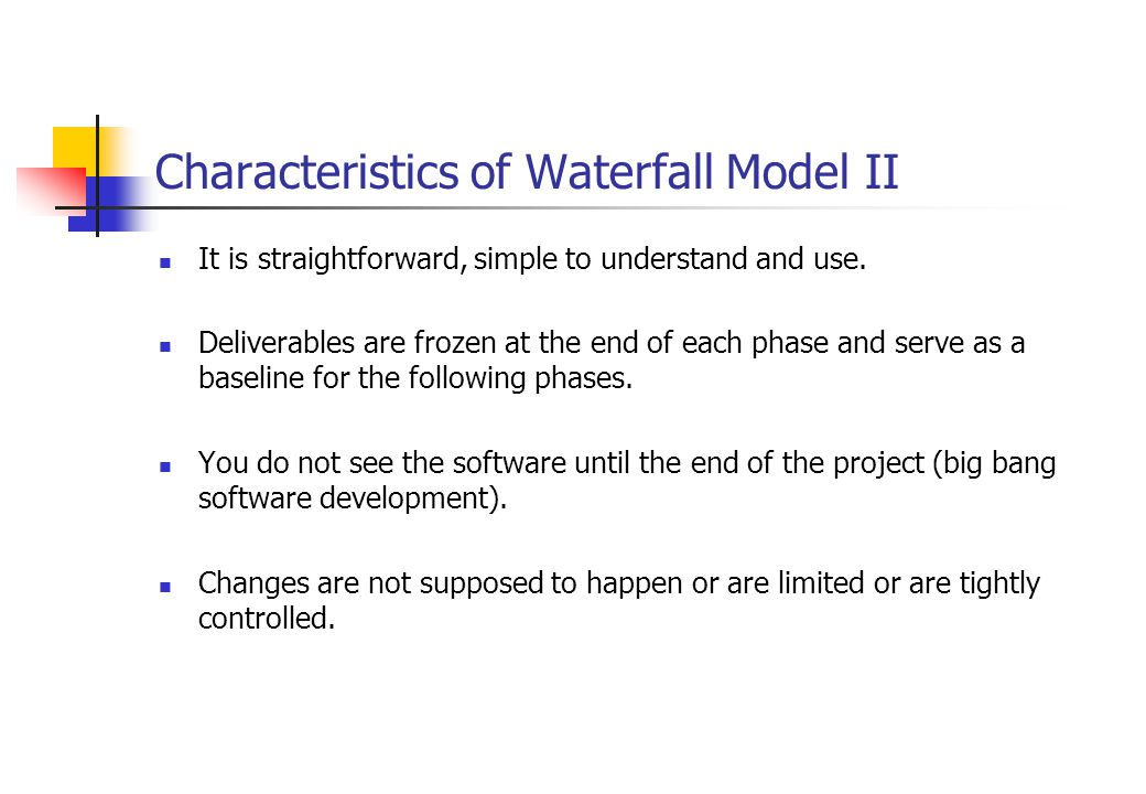 Characteristics of Waterfall Model II It is straightforward, simple to understand and use.