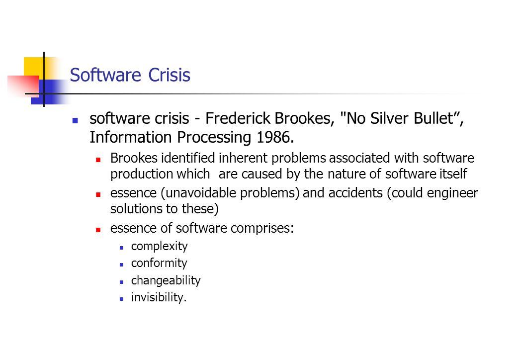 Software Crisis software crisis - Frederick Brookes, No Silver Bullet , Information Processing 1986.