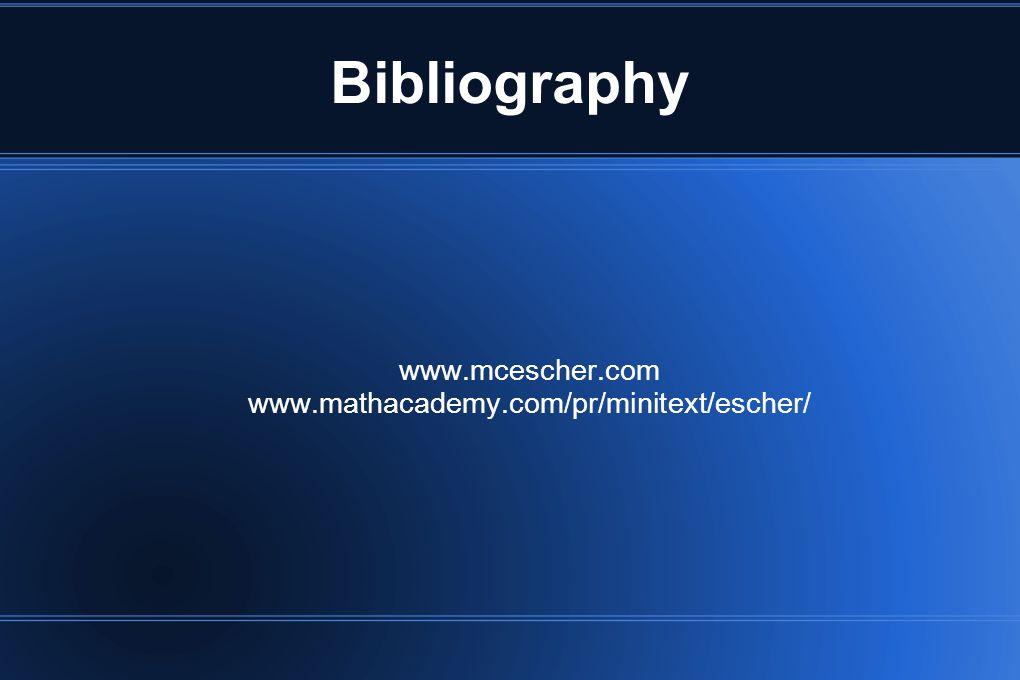 www.mcescher.com www.mathacademy.com/pr/minitext/escher/ Bibliography