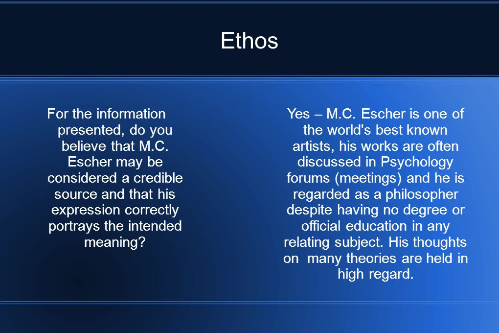 Ethos For the information presented, do you believe that M.C. Escher may be considered a credible source and that his expression correctly portrays th