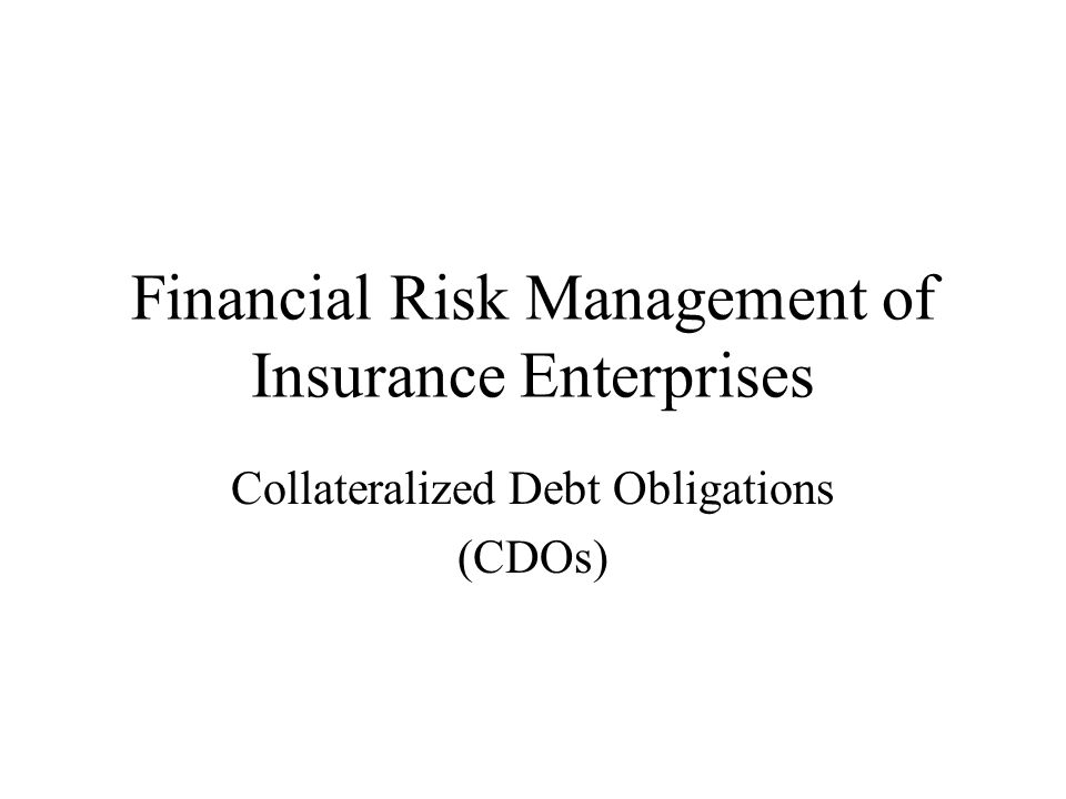 Financial Risk Management of Insurance Enterprises Collateralized Debt Obligations (CDOs)