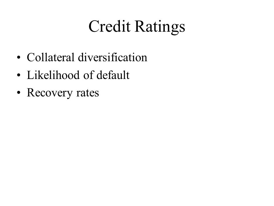 Credit Ratings Collateral diversification Likelihood of default Recovery rates