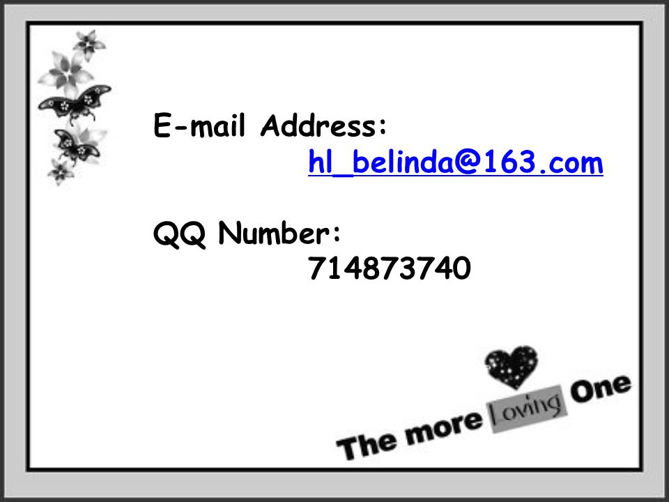 E-mail Address: hl_belinda@163.com QQ Number: 714873740
