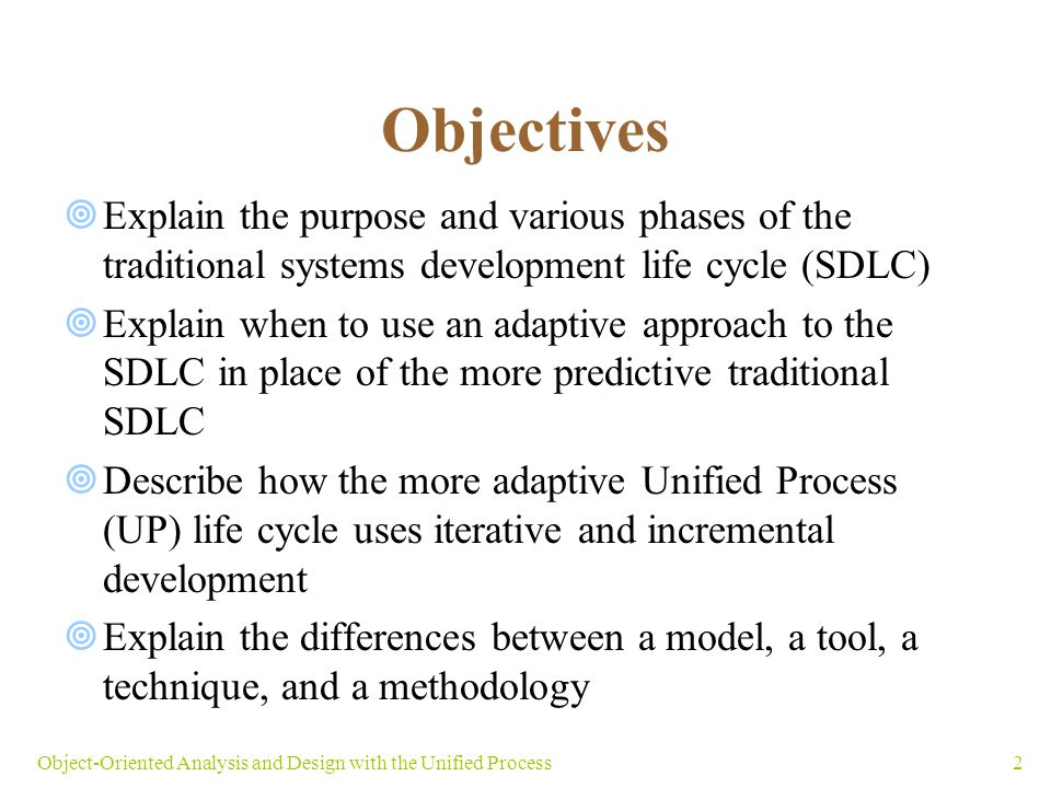2Object-Oriented Analysis and Design with the Unified Process Objectives  Explain the purpose and various phases of the traditional systems developme