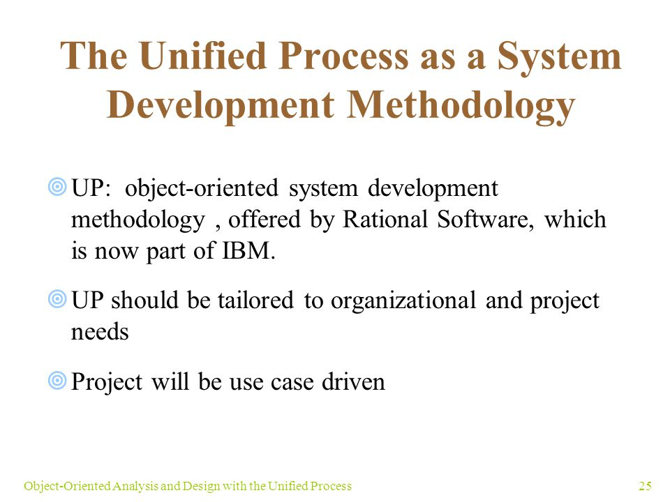 25Object-Oriented Analysis and Design with the Unified Process The Unified Process as a System Development Methodology  UP: object-oriented system de