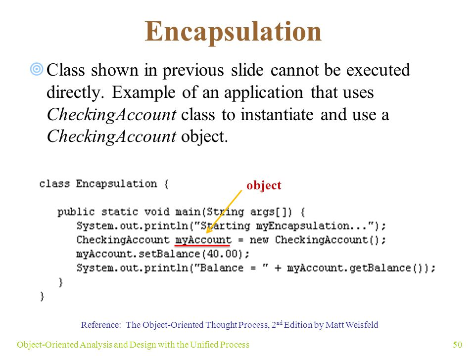 Encapsulation  Class shown in previous slide cannot be executed directly. Example of an application that uses CheckingAccount class to instantiate an